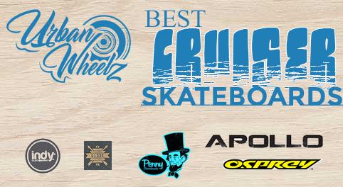 Best Cruiser Skateboards | Urban Wheelz